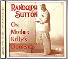 Randolph Sutton - On Mother Kelly s Doorstep