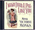 Victoria Monks - I wish I had a pal like you